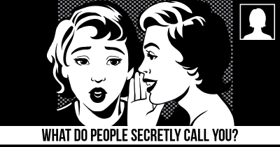 What do people secretly call you?