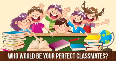 Who would be your Perfect Classmates?