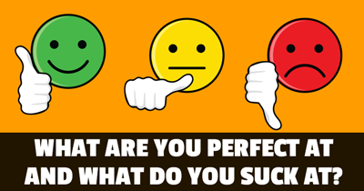 What are you PERFECT at and what do you SUCK at?