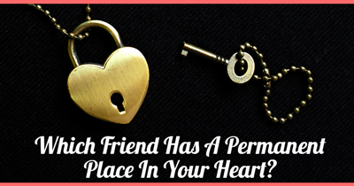 Which Friend Has A Permanent Place In Your Heart?