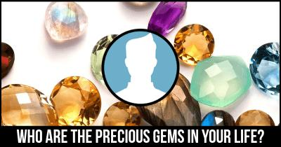 Who are the Precious Gems in your Life?