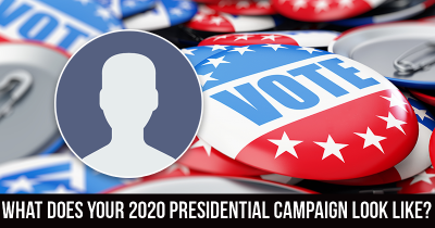 What Does Your 2020 Presidential Campaign Look Like?