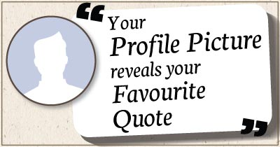 Your profile picture reveals your favorite quote.
