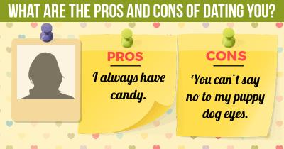 What are the Pros and Cons of dating You?