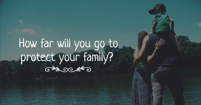 How far will you go to protect your family?