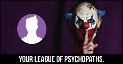 Your League of Psychopaths.