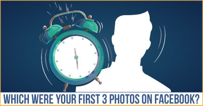 Which were your First 3 Photos on Facebook?