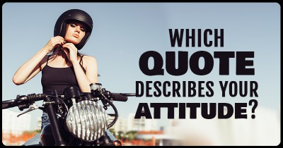 Which Quote describes your Attitude?