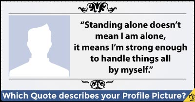 Which Quote describes your Profile Picture?
