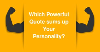 Which Powerful Quote sums up Your Personality?