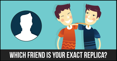 Which friend is your exact replica?