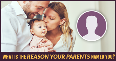 What is the Reason your Parents Named You?
