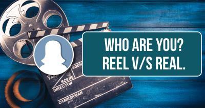 Who are you? Reel v/s Real.