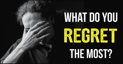 What Do You Regret The Most?