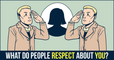 What do people RESPECT about YOU?