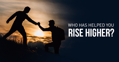 Who has helped you rise higher?
