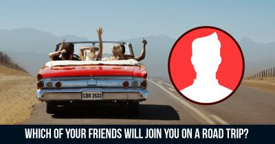 Which of your friends will join you on a Road trip?