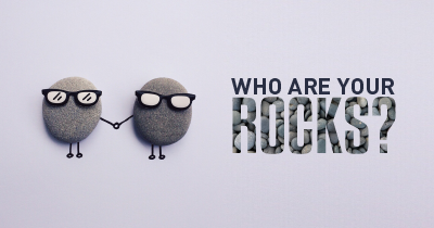 Who are your rocks?
