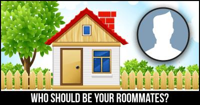 Who should be your Roommates?
