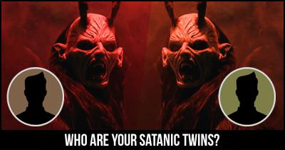 Who are your Satanic Twins?