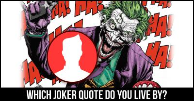 Which Joker Quote do you live by?