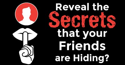 Reveal the Secrets that your Friends are Hiding?