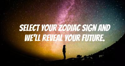 Select your Zodiac sign and we'll reveal your Future.