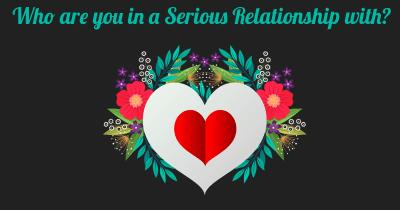 Who are you in a Serious Relationship with?