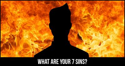 What are your 7 Sins?