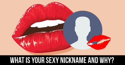 What is your Sexy Nickname and why?