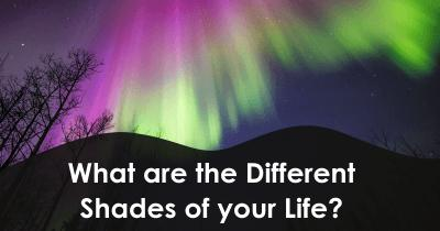 What are the Different Shades of your Life?