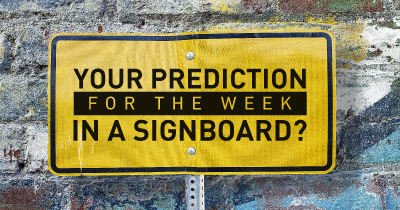 Your prediction for the week in a sign board?