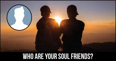 Who are your soul friends?