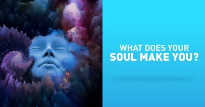 What does your soul make you?