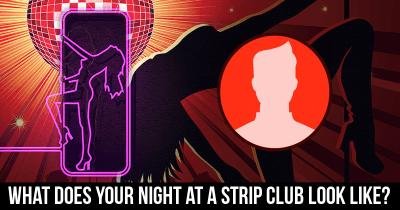 What does your Night at a Strip Club look like?