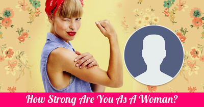 How Strong Are You As A Woman?