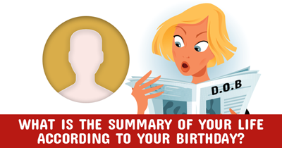 What is the Summary of your Life According to Your Birthday?
