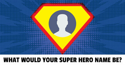 What would your Super Hero name be?