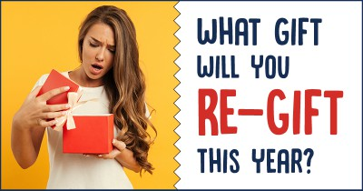 What Gift Will You Re-gift This Year?