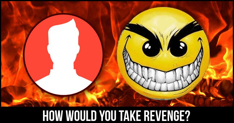 take revenge from your