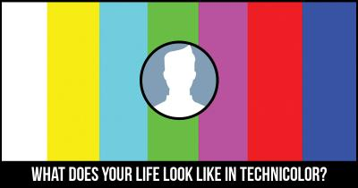 What does your Life look like in Technicolor?
