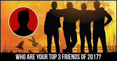Who are Your Top 3 Friends of 2017?