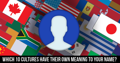 Which 10 Cultures Have Their Own Meaning To Your Name?