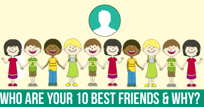 Who are your 10 BEST Friends & why?