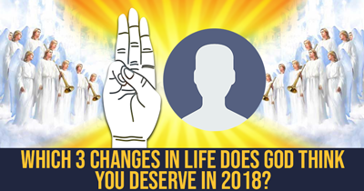 Which 3 Changes in Life does God think you deserve in 2018?
