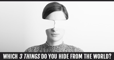 Which 3 Things do you Hide from the world?