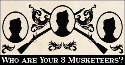 Who are Your 3 Musketeers?