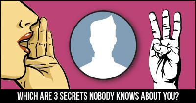 Which are 3 Secrets nobody knows about You?
