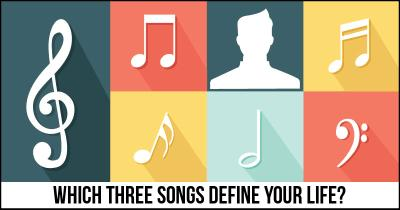 Which three songs define your Life?