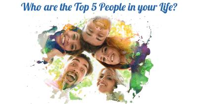 Who are the Top 5 People in your Life?